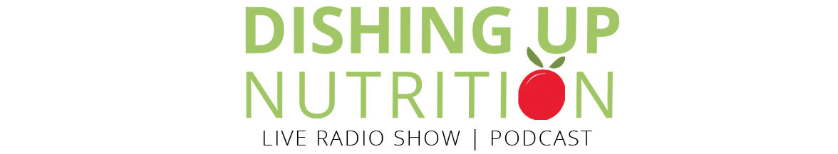 Dishing Up Nutrition Podcast | Real Food for Optimal Health